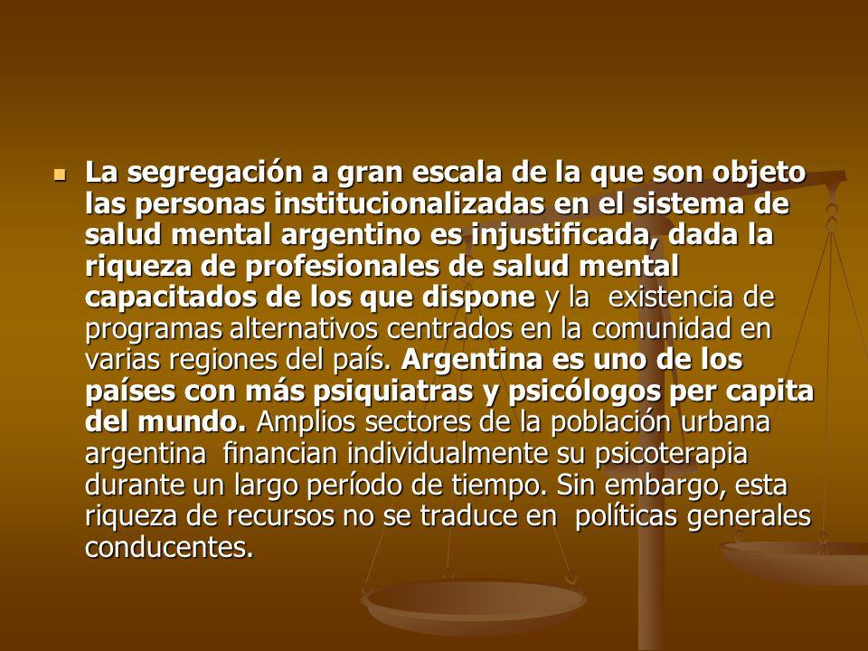 La segregación a gran escala de la que son objeto las personas institucionalizadas en el sistema de salud mental argentino es injusticada, dada la riq
