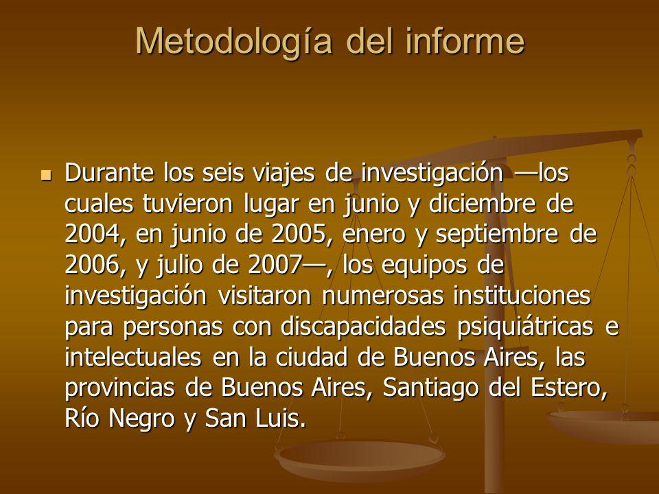 Metodología del informe Durante los seis viajes de investigación los cuales tuvieron lugar en junio y diciembre de 2004, en junio de 2005, enero y sep
