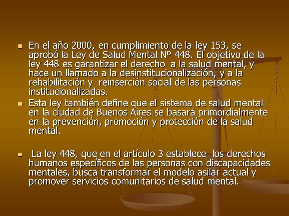 En el año 2000, en cumplimiento de la ley 153, se aprobó la Ley de Salud Mental Nº 448. El objetivo de la ley 448 es garantizar el derecho a la salud