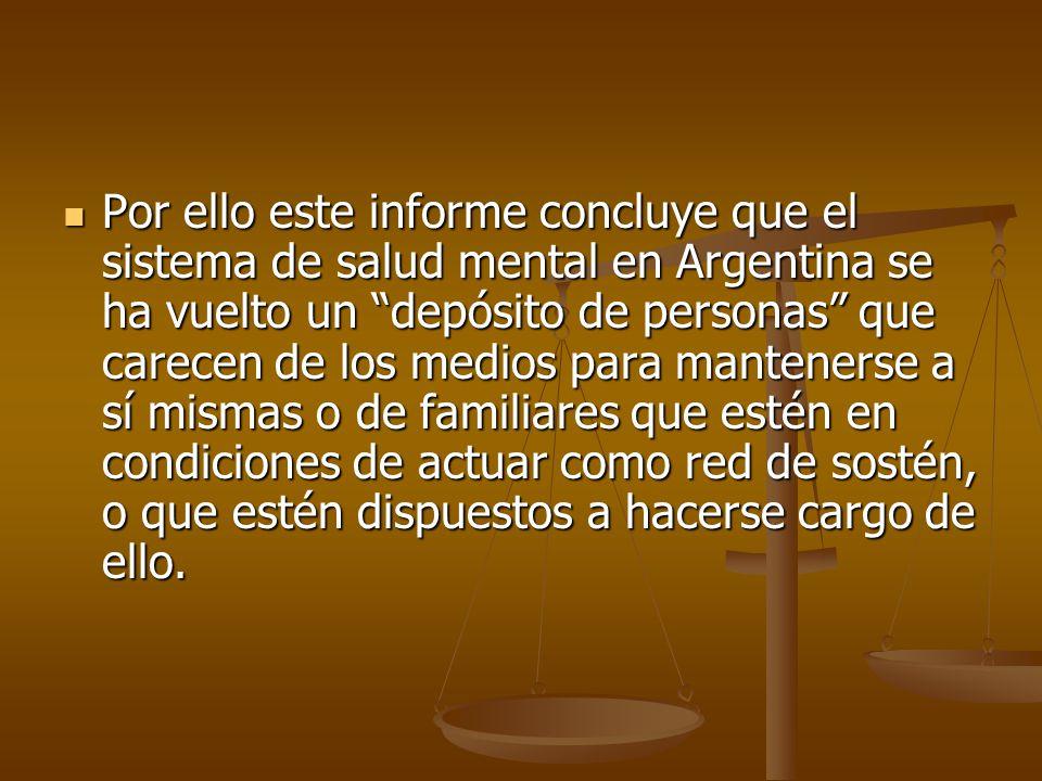 Por ello este informe concluye que el sistema de salud mental en Argentina se ha vuelto un depósito de personas que carecen de los medios para mantene