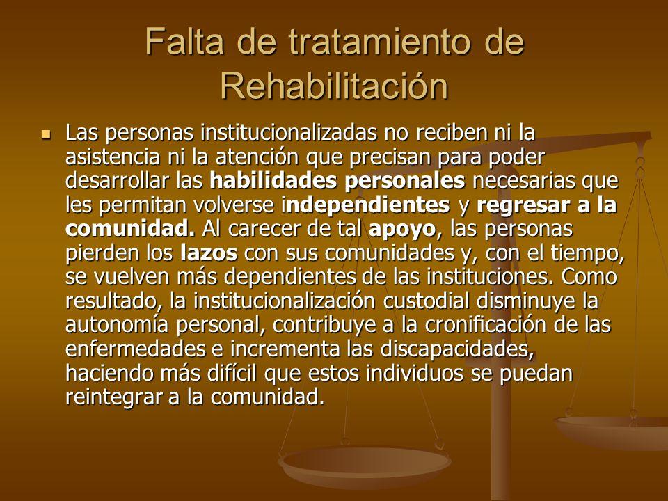 Falta de tratamiento de Rehabilitación Las personas institucionalizadas no reciben ni la asistencia ni la atención que precisan para poder desarrollar