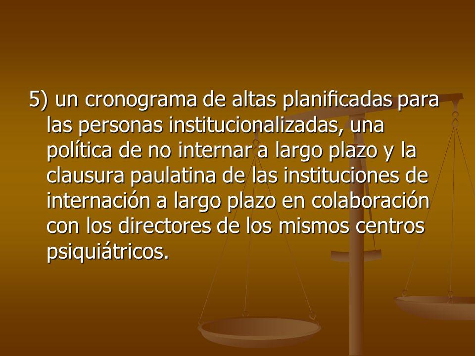 5) un cronograma de altas planicadas para las personas institucionalizadas, una política de no internar a largo plazo y la clausura paulatina de las i