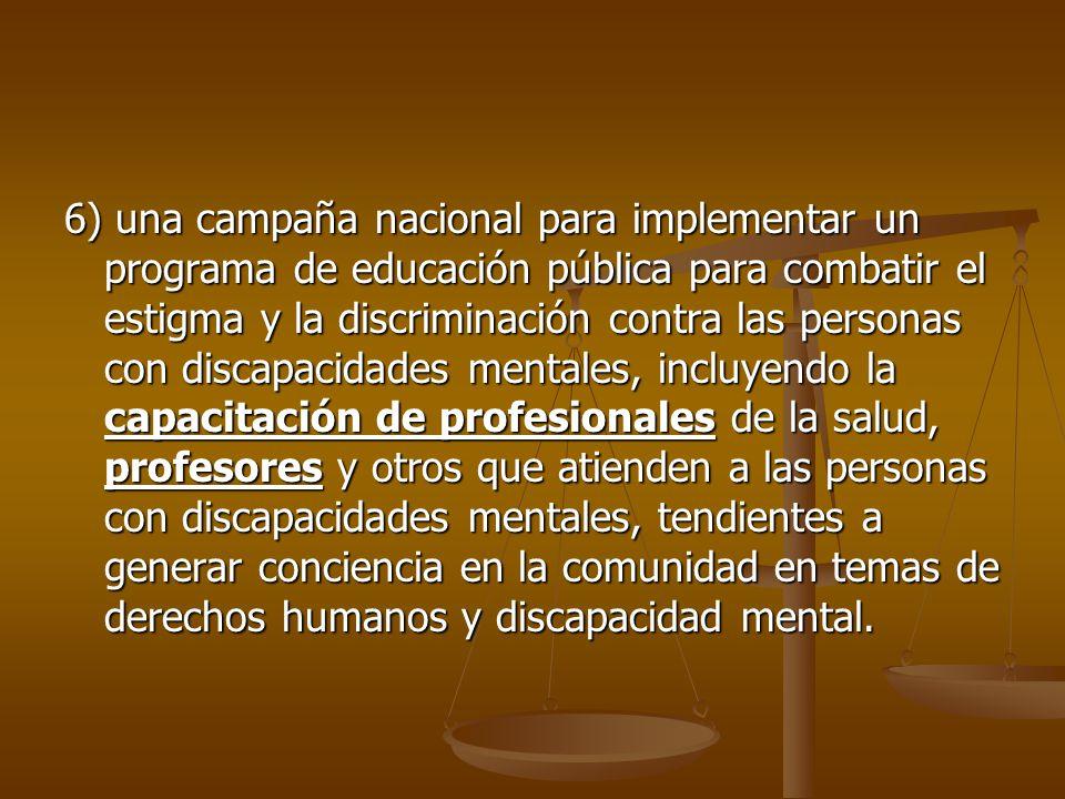 6) una campaña nacional para implementar un programa de educación pública para combatir el estigma y la discriminación contra las personas con discapa
