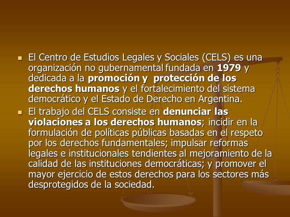 El Centro de Estudios Legales y Sociales (CELS) es una organización no gubernamental fundada en 1979 y dedicada a la promoción y protección de los der