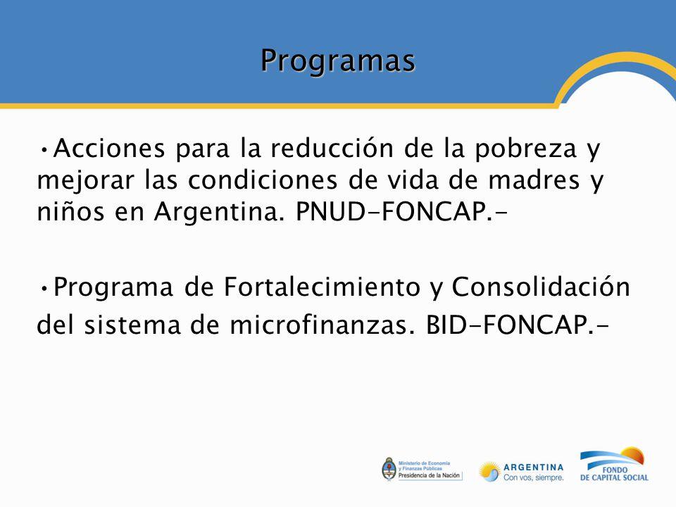 Programas Acciones para la reducción de la pobreza y mejorar las condiciones de vida de madres y niños en Argentina. PNUD-FONCAP.- Programa de Fortale