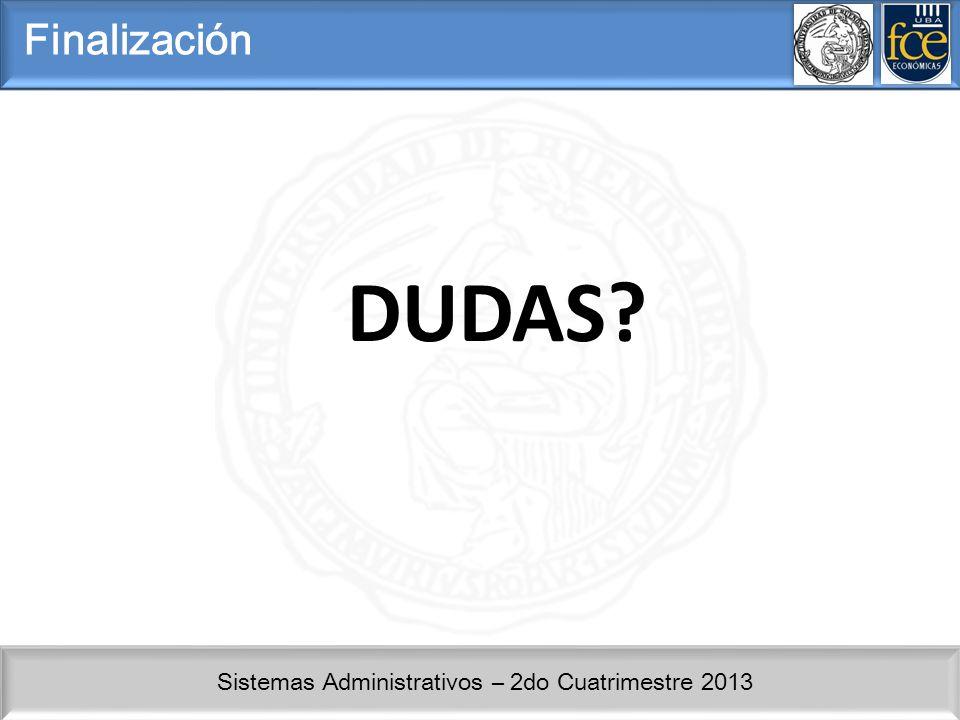 Sistemas Administrativos – 2do Cuatrimestre 2013 DUDAS? Finalización