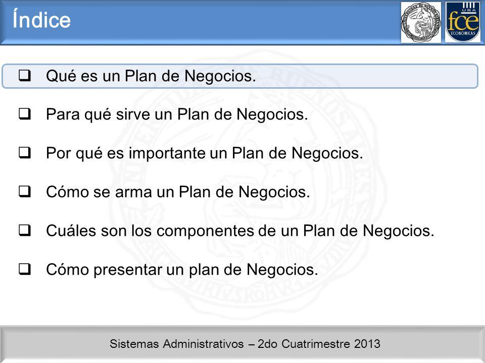 Sistemas Administrativos – 2do Cuatrimestre 2013 Conceptos Básicos: Qué es un plan de Negocios.