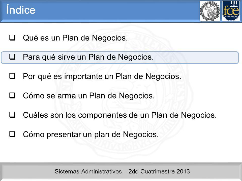 Sistemas Administrativos – 2do Cuatrimestre 2013 Conceptos Básicos: Para qué sirve un plan de Negocios.
