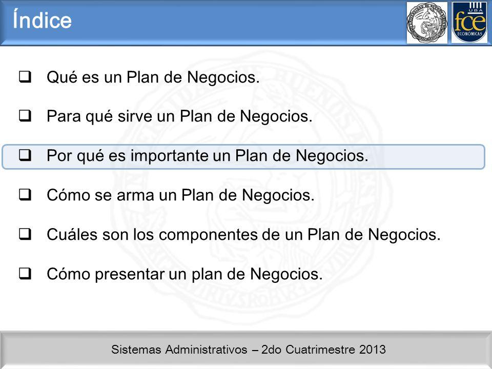 Sistemas Administrativos – 2do Cuatrimestre 2013 Por qué es importante un Plan de Negocios.