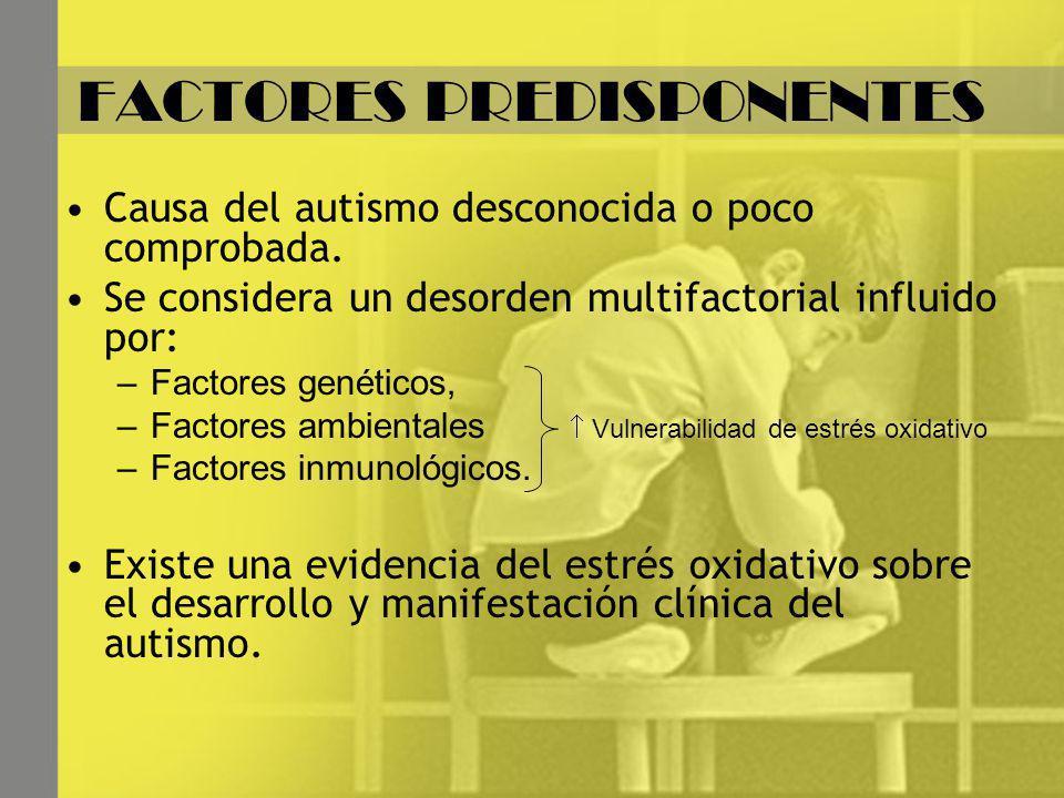 FACTORES PREDISPONENTES Causa del autismo desconocida o poco comprobada. Se considera un desorden multifactorial influido por: –Factores genéticos, –F