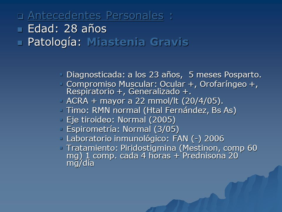 Antecedentes Personales : Antecedentes Personales : Edad: 28 años Edad: 28 años Patología: Miastenia Gravis Patología: Miastenia Gravis Diagnosticada: