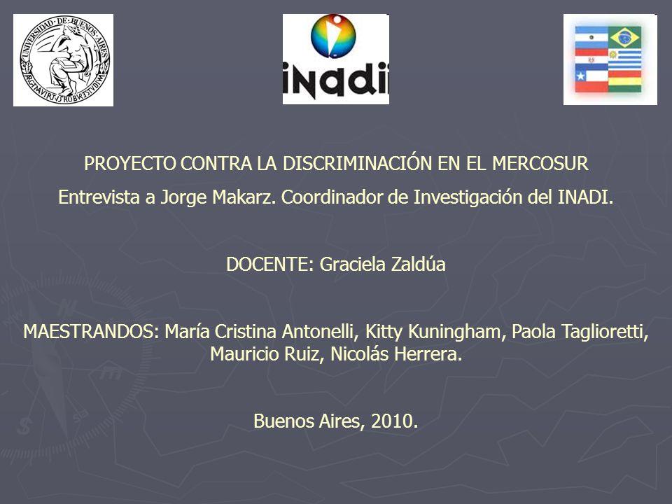 PROYECTO CONTRA LA DISCRIMINACIÓN EN EL MERCOSUR Entrevista a Jorge Makarz.