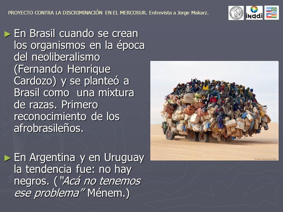 En Brasil cuando se crean los organismos en la época del neoliberalismo (Fernando Henrique Cardozo) y se planteó a Brasil como una mixtura de razas.