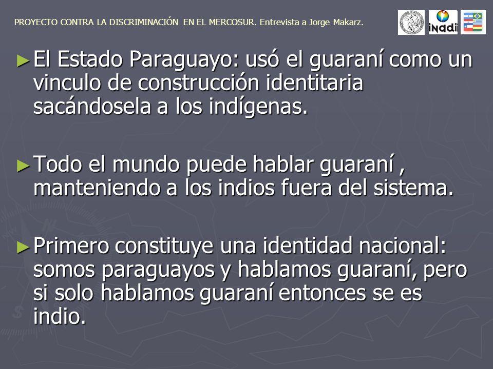 El Estado Paraguayo: usó el guaraní como un vinculo de construcción identitaria sacándosela a los indígenas.