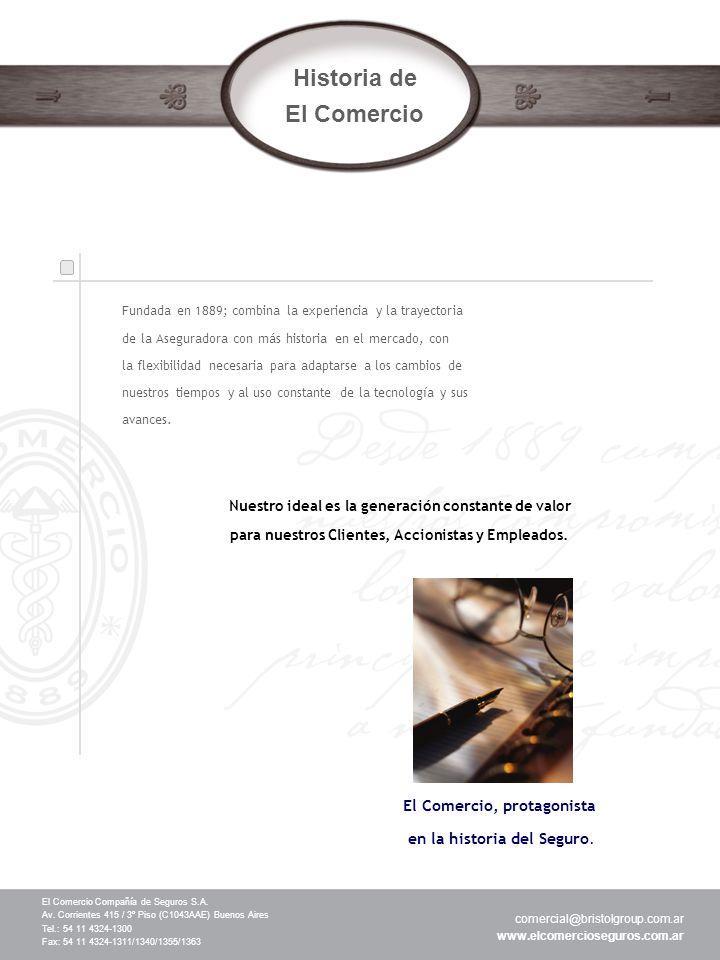 Historia de El Comercio El Comercio Compañía de Seguros S.A. Av. Corrientes 415 / 3º Piso (C1043AAE) Buenos Aires Tel.: 54 11 4324-1300 Fax: 54 11 432