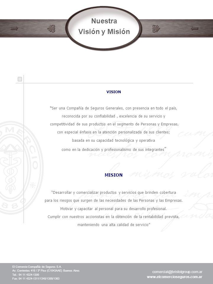 Nuestra Visión y Misión El Comercio Compañía de Seguros S.A. Av. Corrientes 415 / 3º Piso (C1043AAE) Buenos Aires Tel.: 54 11 4324-1300 Fax: 54 11 432