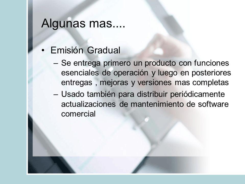 Algunas mas.... Emisión Gradual –Se entrega primero un producto con funciones esenciales de operación y luego en posteriores entregas, mejoras y versi