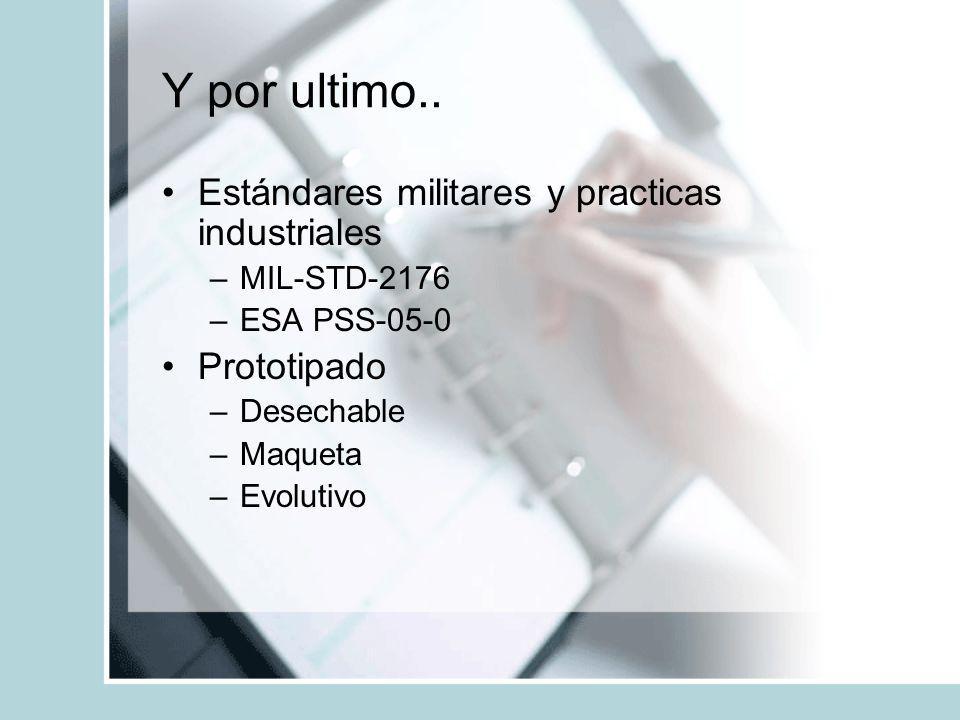 Y por ultimo.. Estándares militares y practicas industriales –MIL-STD-2176 –ESA PSS-05-0 Prototipado –Desechable –Maqueta –Evolutivo