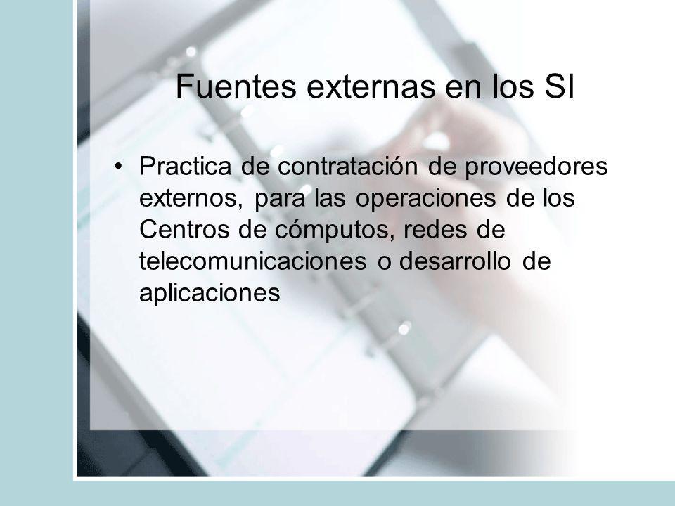 Fuentes externas en los SI Practica de contratación de proveedores externos, para las operaciones de los Centros de cómputos, redes de telecomunicacio