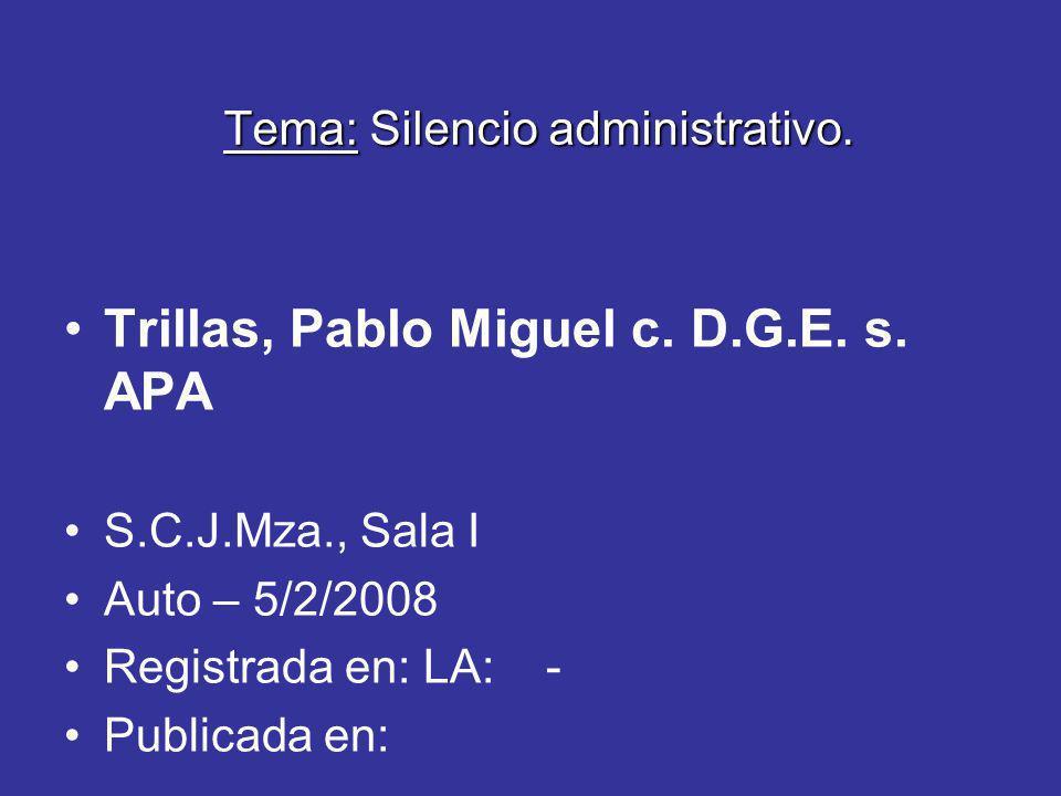 Tema: Silencio administrativo. Trillas, Pablo Miguel c. D.G.E. s. APA S.C.J.Mza., Sala I Auto – 5/2/2008 Registrada en: LA: - Publicada en: