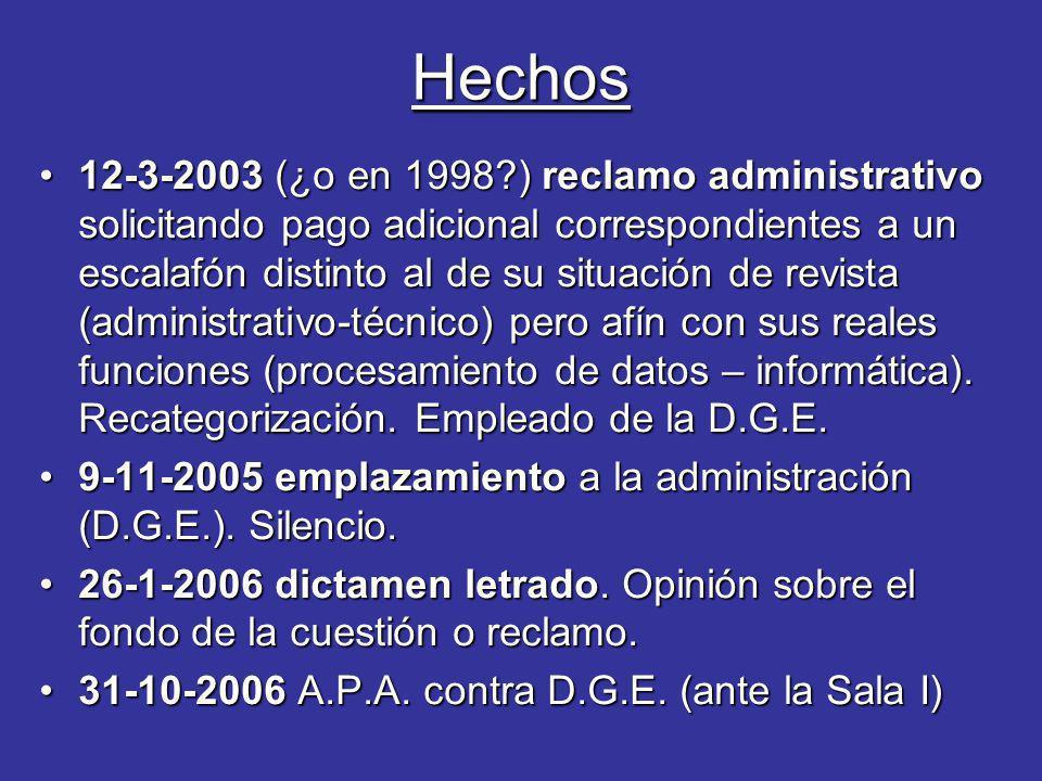 Hechos 12-3-2003 (¿o en 1998?) reclamo administrativo solicitando pago adicional correspondientes a un escalafón distinto al de su situación de revista (administrativo-técnico) pero afín con sus reales funciones (procesamiento de datos – informática).