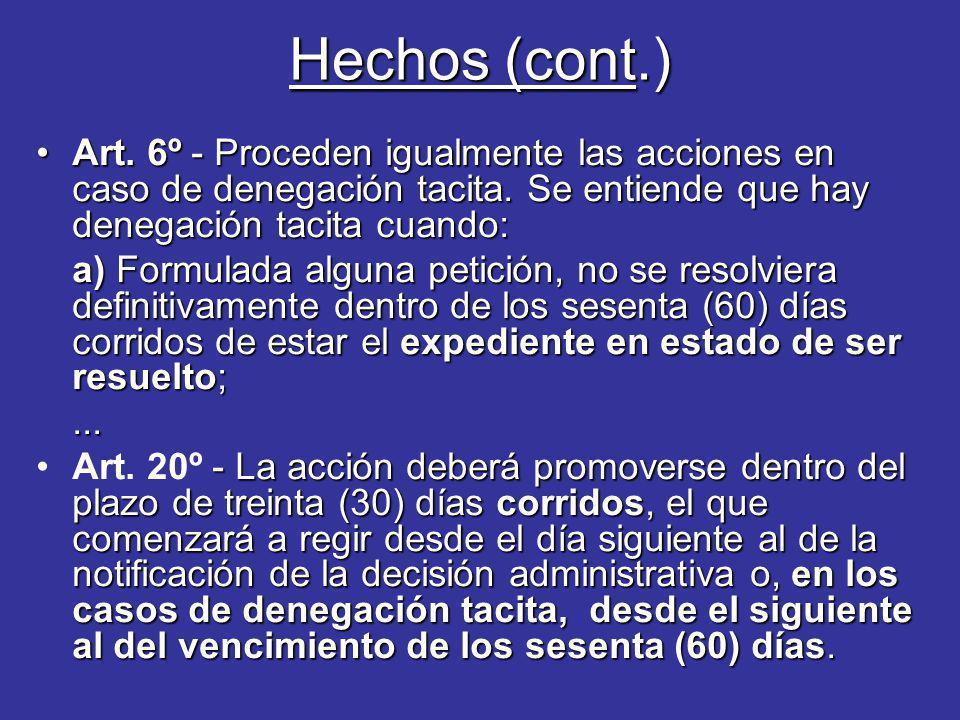 Hechos (cont.) Art. 6º - Proceden igualmente las acciones en caso de denegación tacita. Se entiende que hay denegación tacita cuando:Art. 6º - Procede