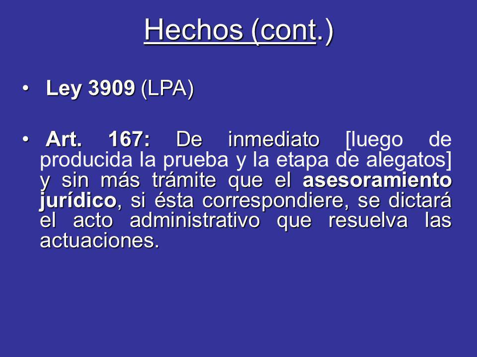 Hechos (cont.) Ley 3909 (LPA) Ley 3909 (LPA) Art. 167: De inmediato y sin más trámite que el asesoramiento jurídico, si ésta correspondiere, se dictar