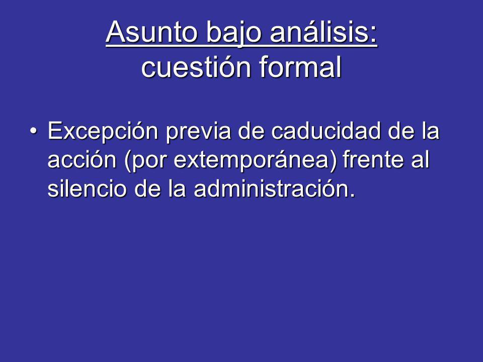 Asunto bajo análisis: cuestión formal Excepción previa de caducidad de la acción (por extemporánea) frente al silencio de la administración.Excepción