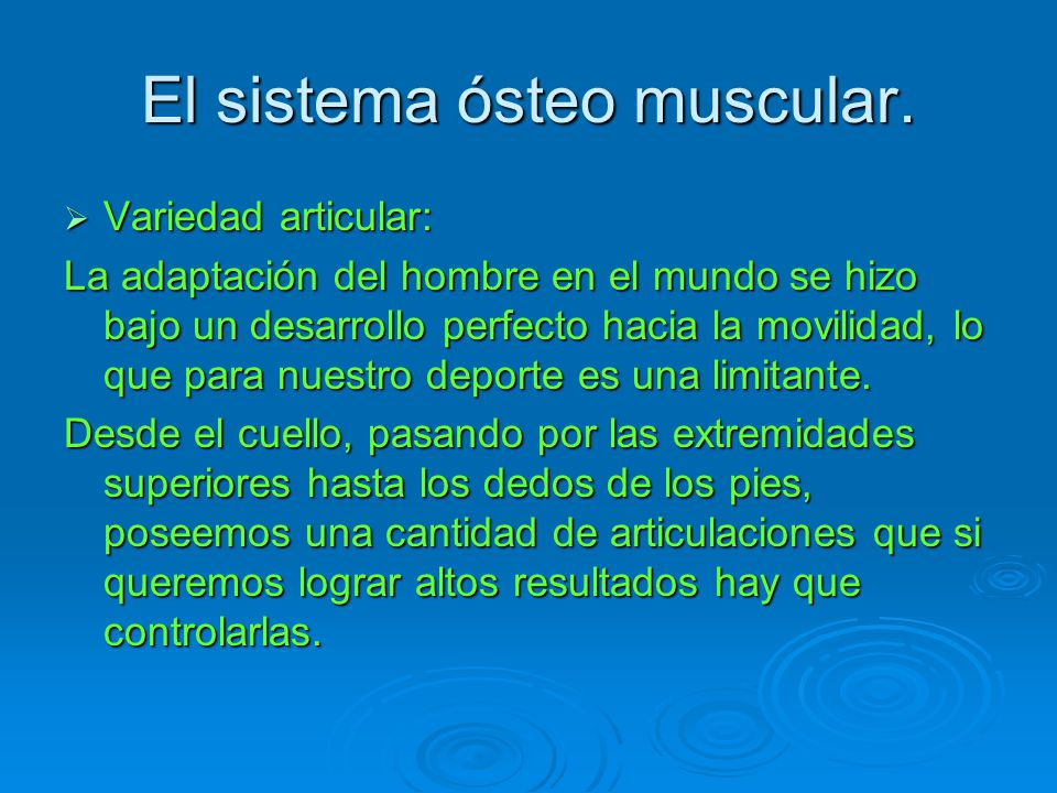 El sistema ósteo muscular. Variedad articular: Variedad articular: La adaptación del hombre en el mundo se hizo bajo un desarrollo perfecto hacia la m