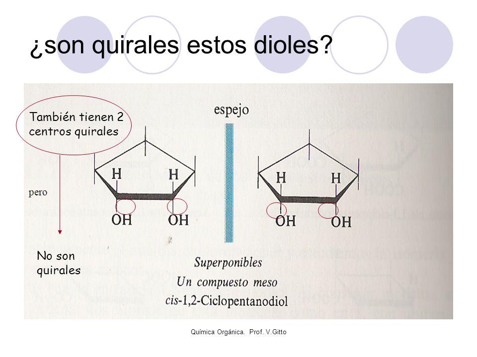 Química Orgánica. Prof. V.Gitto ¿son quirales estos dioles? También tienen 2 centros quirales No son quirales pero