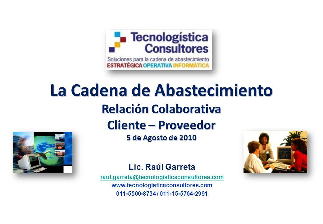 La Cadena de Abastecimiento Relación Colaborativa Cliente – Proveedor 5 de Agosto de 2010 Lic.