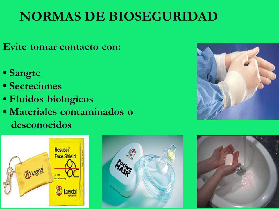 Evite tomar contacto con: Sangre Secreciones Fluidos biológicos Materiales contaminados o desconocidos NORMAS DE BIOSEGURIDAD