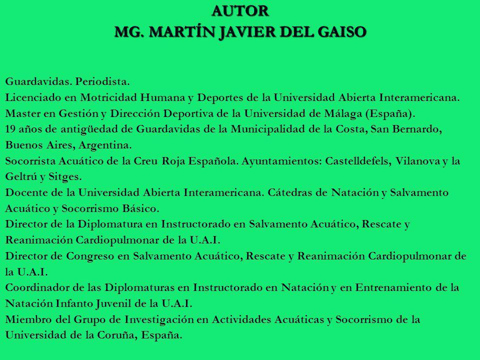 AUTOR MG. MARTÍN JAVIER DEL GAISO Guardavidas. Periodista. Licenciado en Motricidad Humana y Deportes de la Universidad Abierta Interamericana. Master