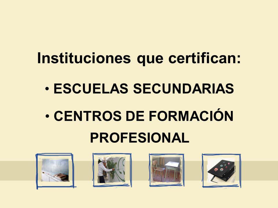Instituciones que certifican: ESCUELAS SECUNDARIAS CENTROS DE FORMACIÓN PROFESIONAL