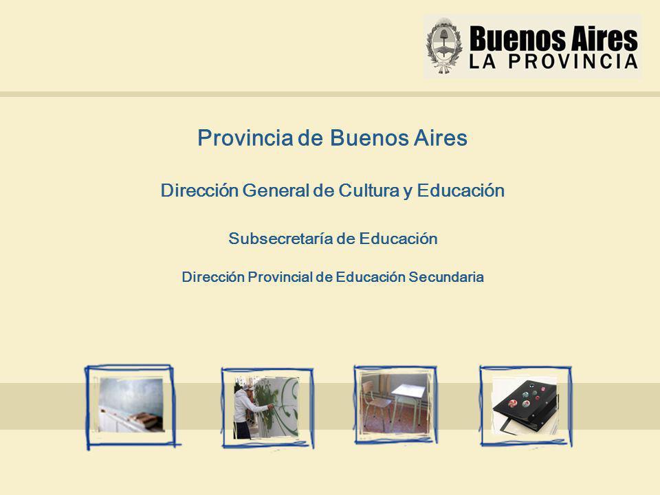 Provincia de Buenos Aires Dirección General de Cultura y Educación Subsecretaría de Educación Dirección Provincial de Educación Secundaria