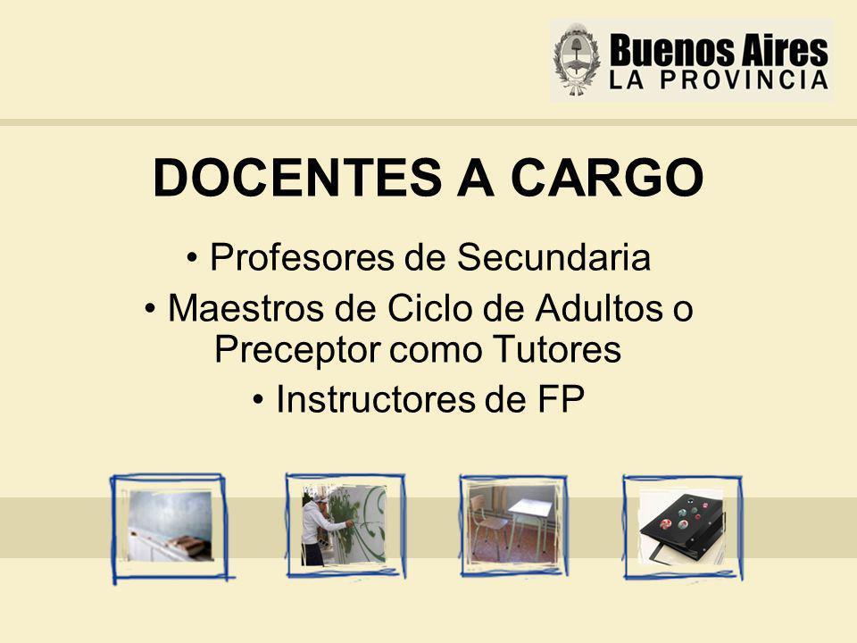 DOCENTES A CARGO Profesores de Secundaria Maestros de Ciclo de Adultos o Preceptor como Tutores Instructores de FP