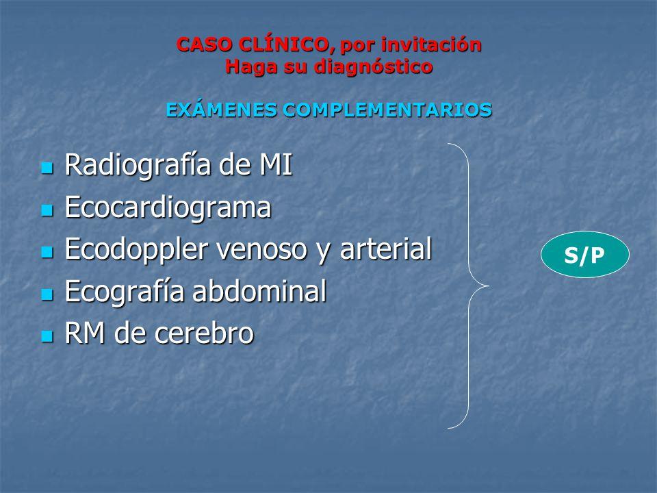 CASO CLÍNICO, por invitación Haga su diagnóstico EXÁMENES COMPLEMENTARIOS Radiografía de MI Radiografía de MI Ecocardiograma Ecocardiograma Ecodoppler