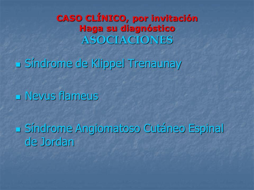 CASO CLÍNICO, por invitación Haga su diagnóstico ASOCIACIONES Síndrome de Klippel Trenaunay Síndrome de Klippel Trenaunay Nevus flameus Nevus flameus