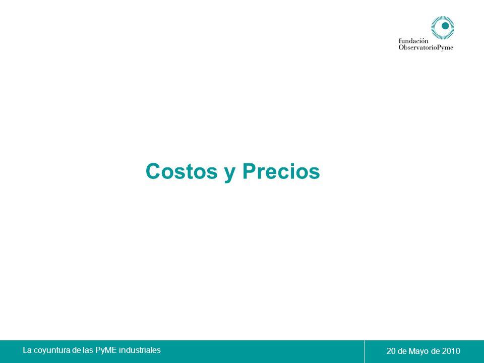 La coyuntura de las PyME industriales 20 de Mayo de 2010 Costos y Precios