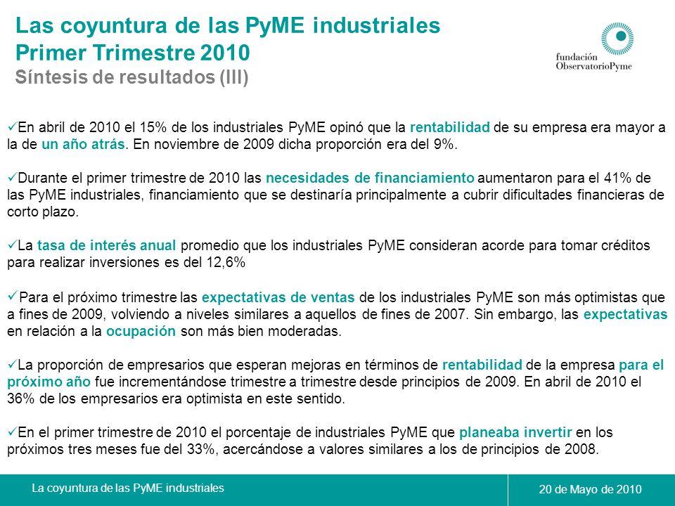 La coyuntura de las PyME industriales 20 de Mayo de 2010 Las coyuntura de las PyME industriales Primer Trimestre 2010 Síntesis de resultados (III) En