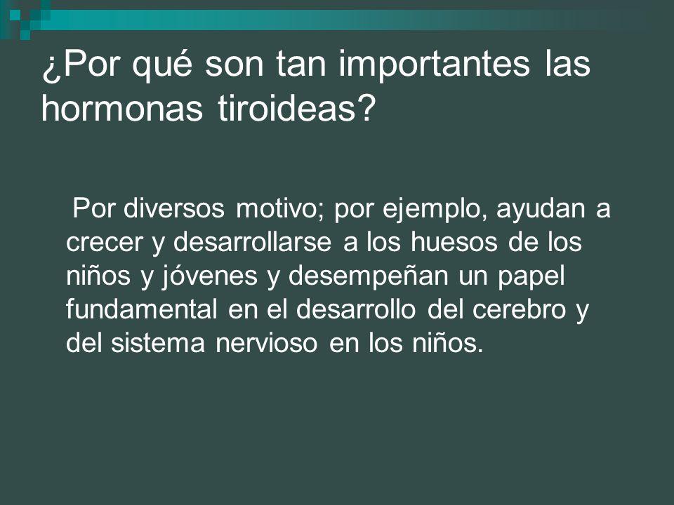 ¿Por qué son tan importantes las hormonas tiroideas? Por diversos motivo; por ejemplo, ayudan a crecer y desarrollarse a los huesos de los niños y jóv