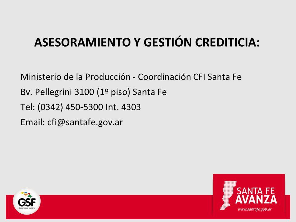 ASESORAMIENTO Y GESTIÓN CREDITICIA: Ministerio de la Producción - Coordinación CFI Santa Fe Bv. Pellegrini 3100 (1º piso) Santa Fe Tel: (0342) 450-530