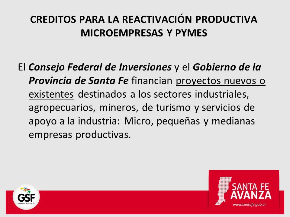 CREDITOS PARA LA REACTIVACIÓN PRODUCTIVA MICROEMPRESAS Y PYMES El Consejo Federal de Inversiones y el Gobierno de la Provincia de Santa Fe financian p