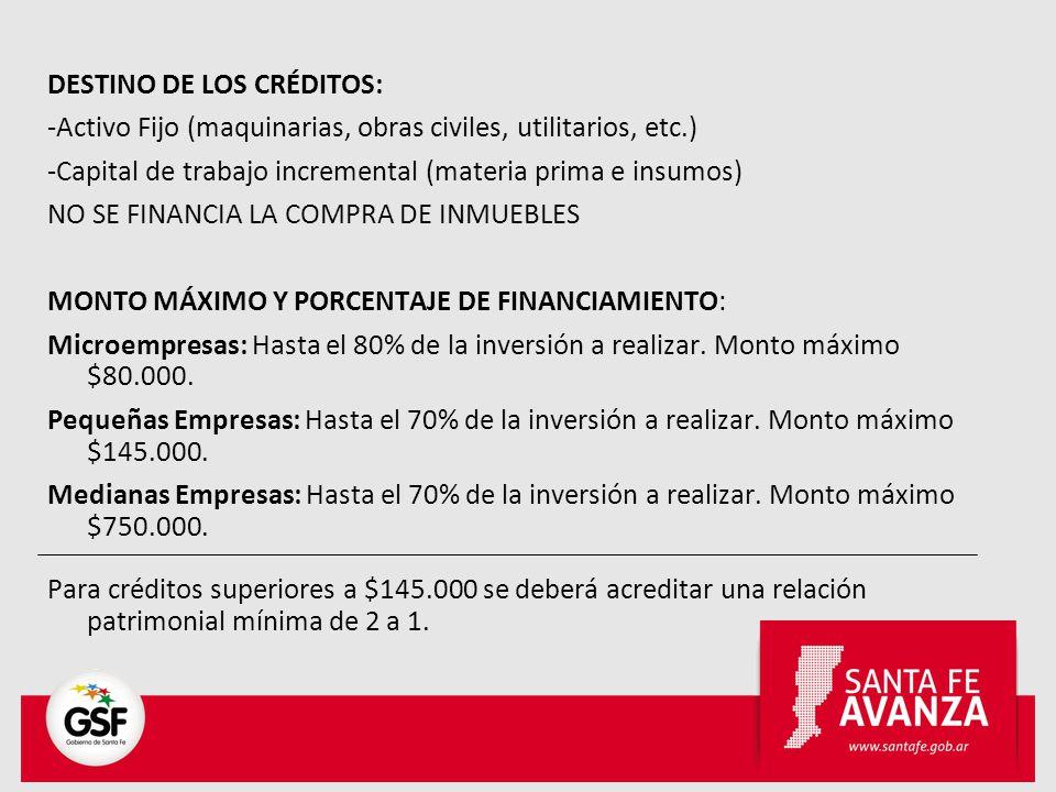 DESTINO DE LOS CRÉDITOS: -Activo Fijo (maquinarias, obras civiles, utilitarios, etc.) -Capital de trabajo incremental (materia prima e insumos) NO SE