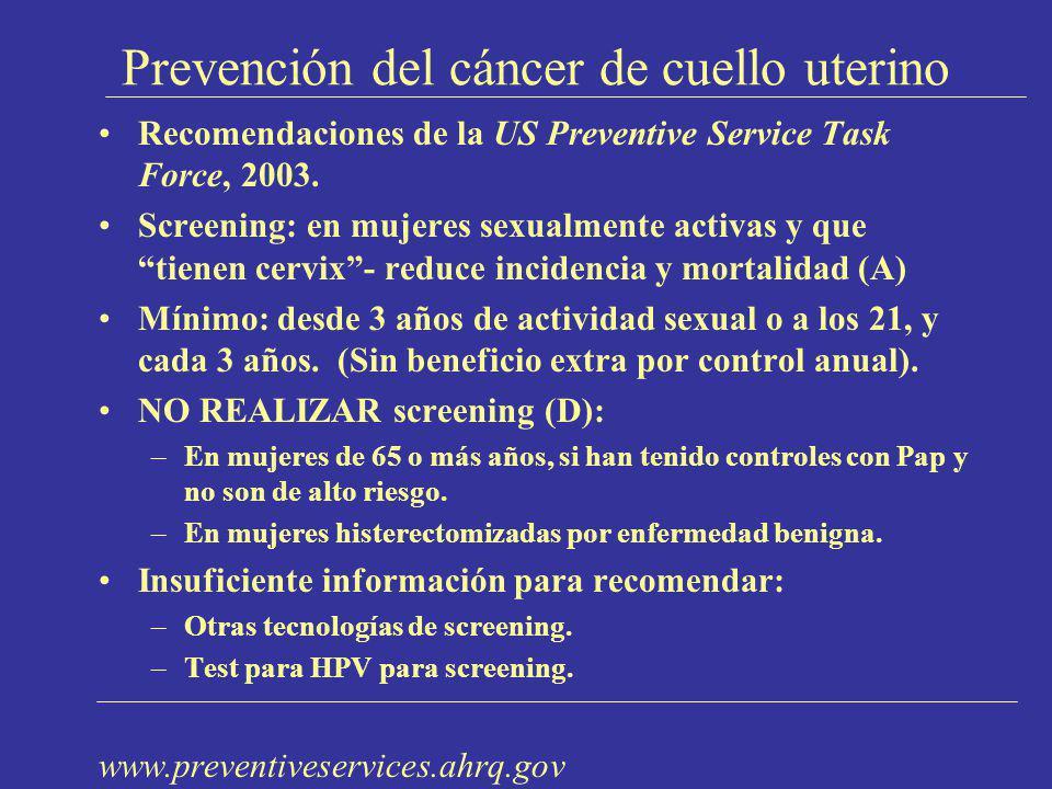 Prevención del cáncer de cuello uterino Recomendaciones de la US Preventive Service Task Force, 2003. Screening: en mujeres sexualmente activas y que