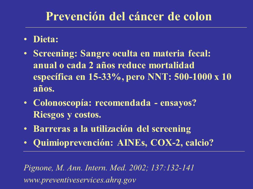 Prevención del cáncer de colon Dieta: Screening: Sangre oculta en materia fecal: anual o cada 2 años reduce mortalidad específica en 15-33%, pero NNT: