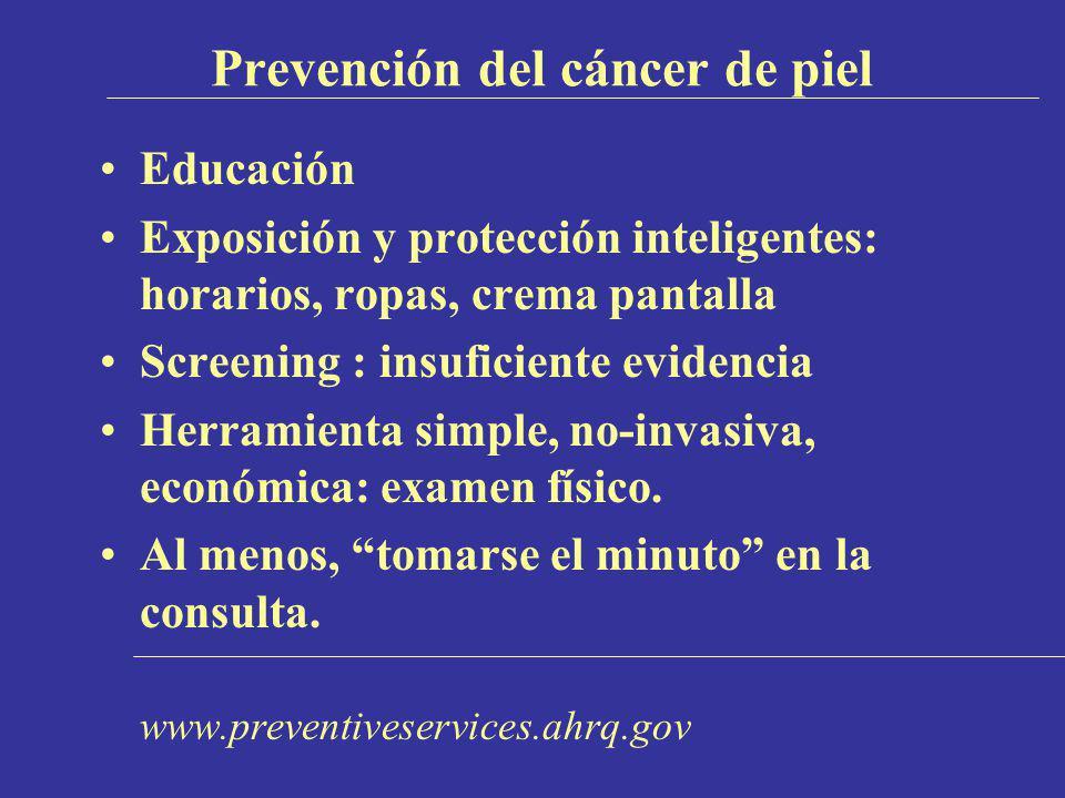 Prevención del cáncer de piel Educación Exposición y protección inteligentes: horarios, ropas, crema pantalla Screening : insuficiente evidencia Herra