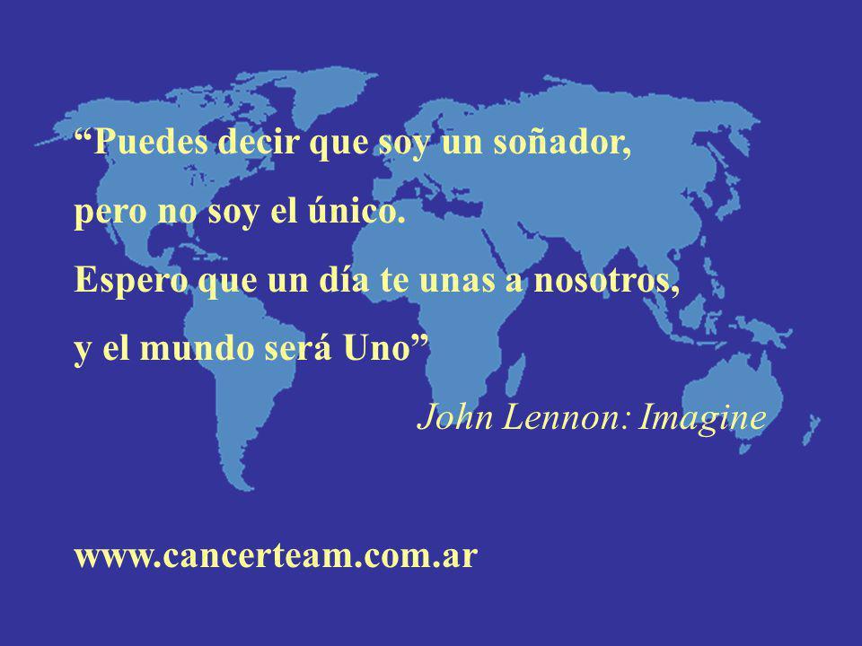 Puedes decir que soy un soñador, pero no soy el único. Espero que un día te unas a nosotros, y el mundo será Uno John Lennon: Imagine www.cancerteam.c