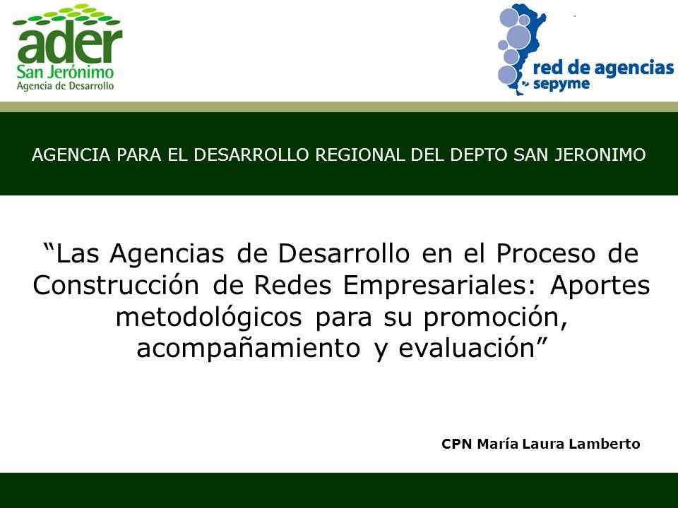 AGENCIA PARA EL DESARROLLO REGIONAL DEL DEPTO SAN JERONIMO Santa CPN María Laura Lamberto Las Agencias de Desarrollo en el Proceso de Construcción de