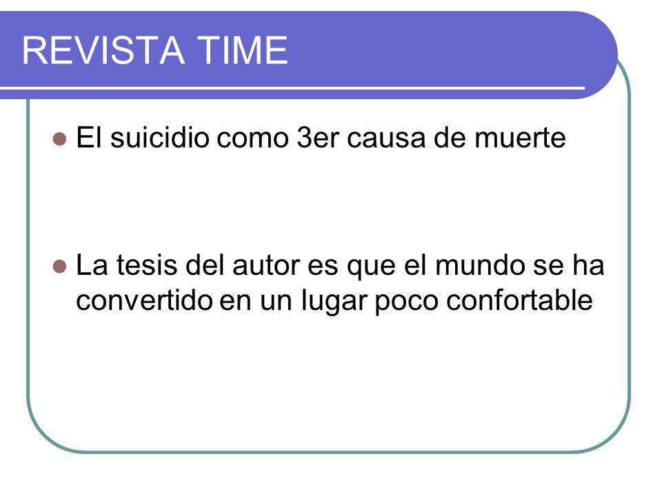 REVISTA TIME El suicidio como 3er causa de muerte La tesis del autor es que el mundo se ha convertido en un lugar poco confortable